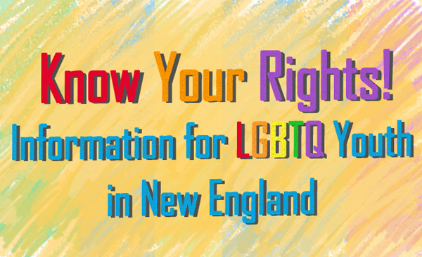 Know Your Rights: Information for LGBTQ Youth in New England